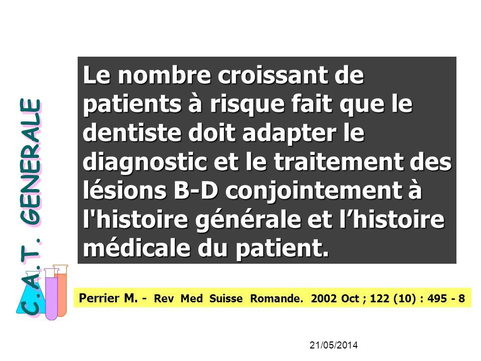 Le nombre croissant de patients à risque fait que le dentiste doit adapter le diagnostic et le traitement des lésions B-D conjointement à l histoire générale et l'histoire médicale du patient.