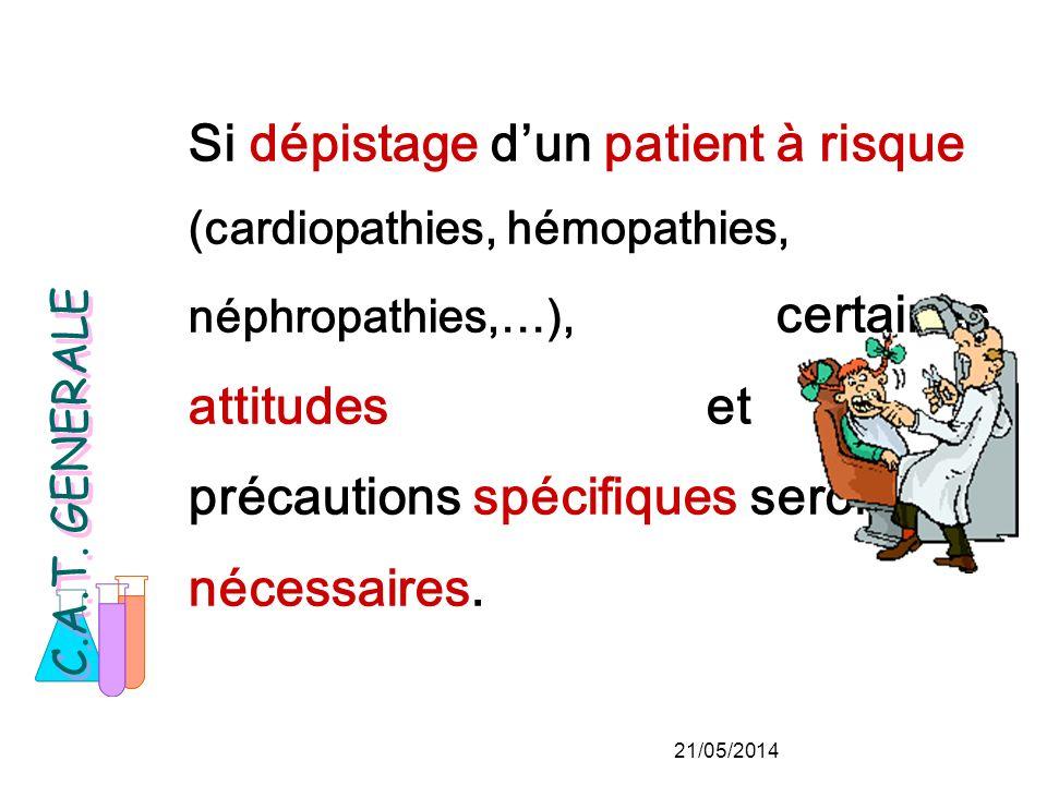 Si dépistage d'un patient à risque (cardiopathies, hémopathies, néphropathies,…), certaines attitudes et précautions spécifiques seront nécessaires.