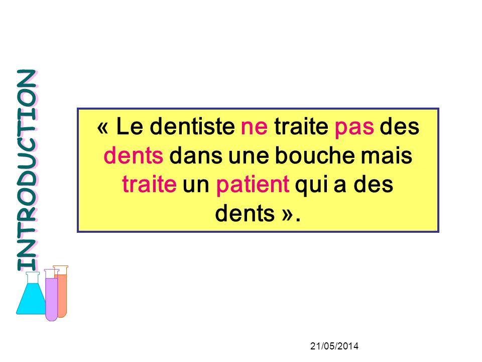 « Le dentiste ne traite pas des dents dans une bouche mais traite un patient qui a des dents ».
