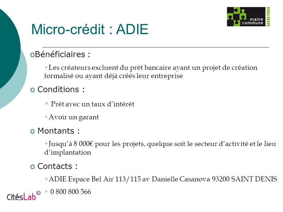 Micro-crédit : ADIE Bénéficiaires : Conditions :
