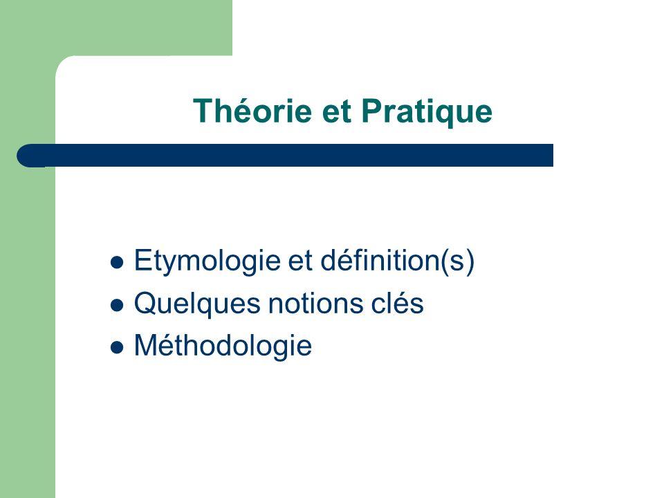 Théorie et Pratique Etymologie et définition(s) Quelques notions clés