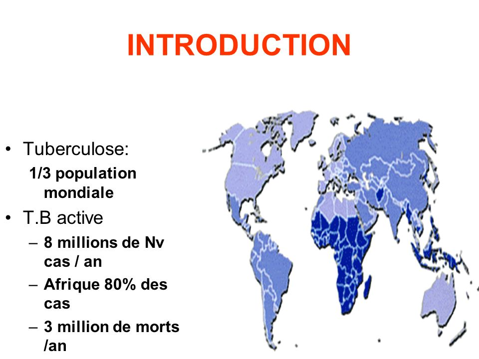 INTRODUCTION Tuberculose: T.B active 1/3 population mondiale
