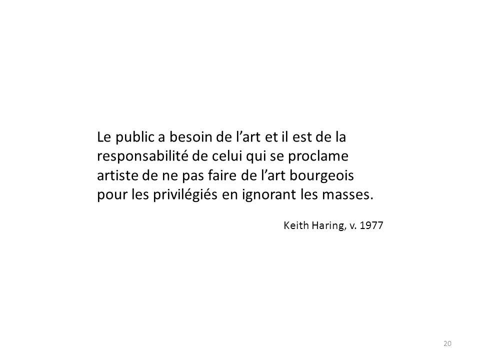 Le public a besoin de l'art et il est de la responsabilité de celui qui se proclame artiste de ne pas faire de l'art bourgeois pour les privilégiés en ignorant les masses.