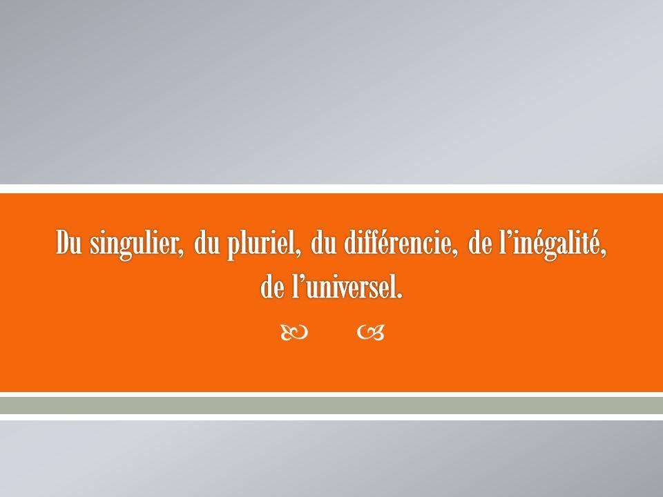 Du singulier, du pluriel, du différencie, de l'inégalité, de l'universel.