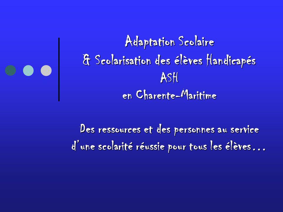 Adaptation Scolaire & Scolarisation des élèves Handicapés ASH en Charente-Maritime Des ressources et des personnes au service d'une scolarité réussie pour tous les élèves…