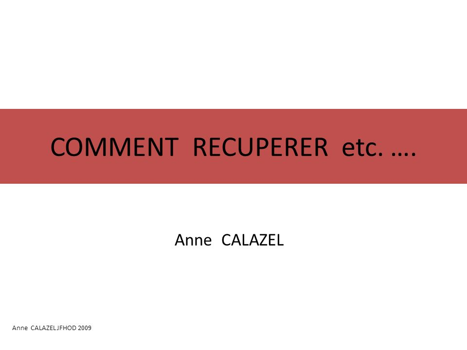COMMENT RECUPERER etc. ….