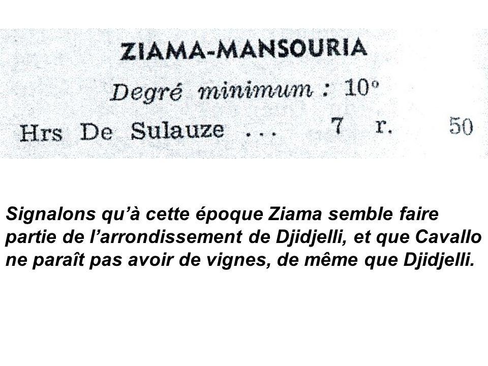 Signalons qu'à cette époque Ziama semble faire partie de l'arrondissement de Djidjelli, et que Cavallo ne paraît pas avoir de vignes, de même que Djidjelli.
