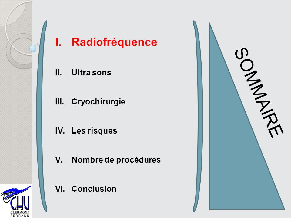 SOMMAIRE Radiofréquence Ultra sons Cryochirurgie Les risques