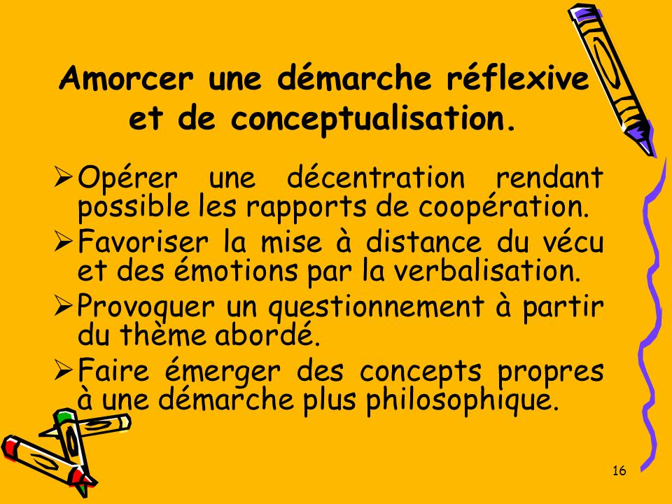 Amorcer une démarche réflexive et de conceptualisation.