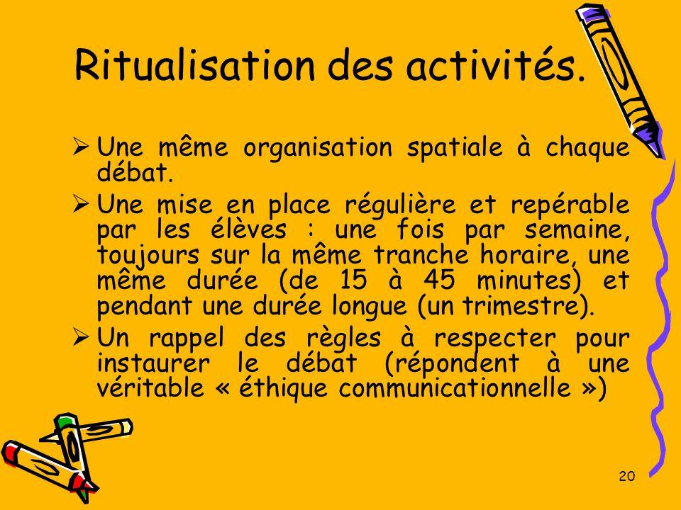 Ritualisation des activités.