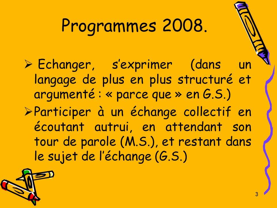 Programmes 2008. Echanger, s'exprimer (dans un langage de plus en plus structuré et argumenté : « parce que » en G.S.)