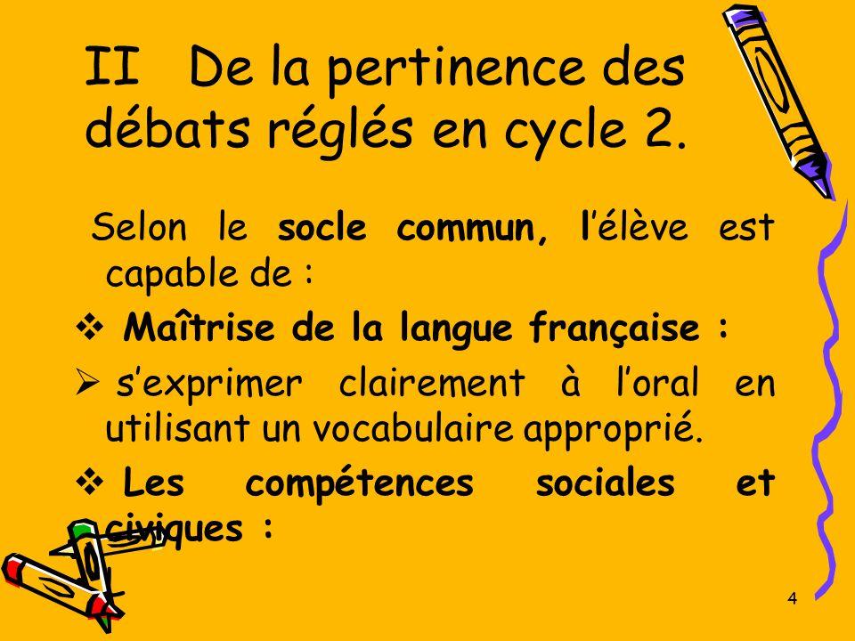 II De la pertinence des débats réglés en cycle 2.