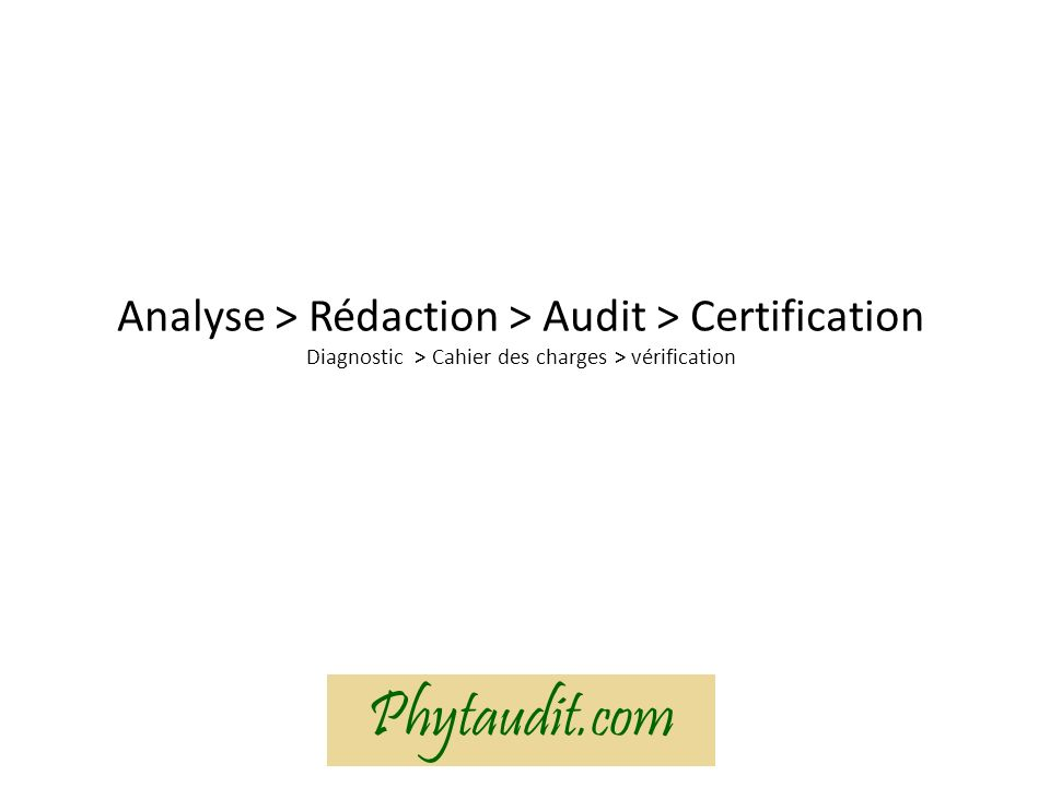 Analyse > Rédaction > Audit > Certification Diagnostic > Cahier des charges > vérification Phytaudit.com.