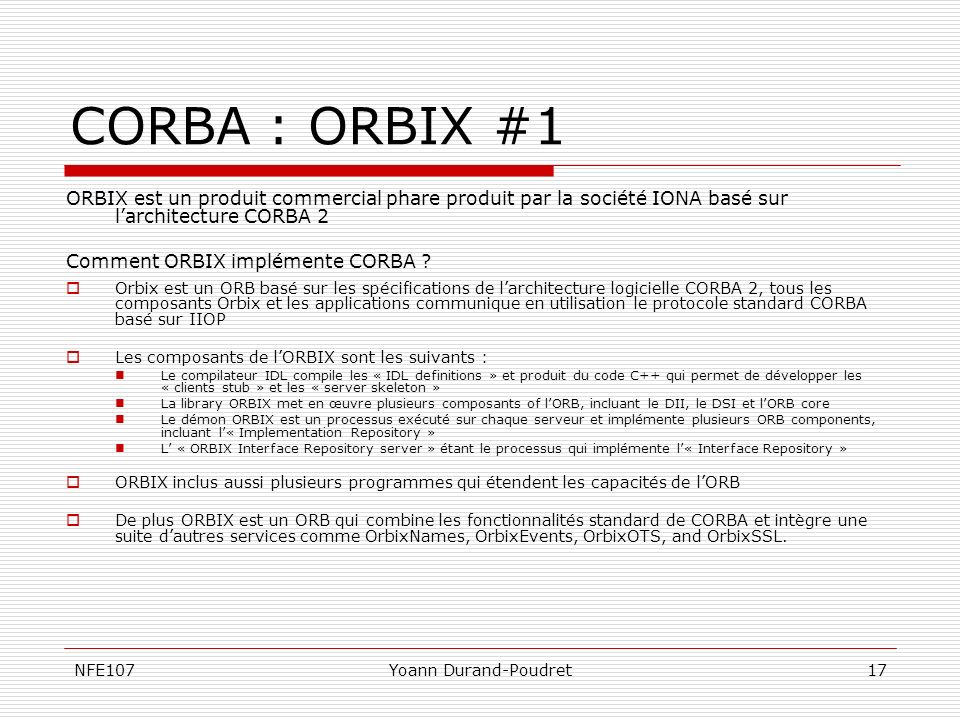 CORBA : ORBIX #1 ORBIX est un produit commercial phare produit par la société IONA basé sur l'architecture CORBA 2.