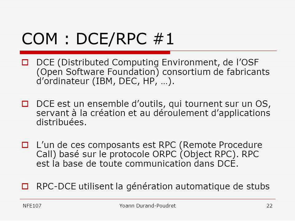 COM : DCE/RPC #1 DCE (Distributed Computing Environment, de l'OSF (Open Software Foundation) consortium de fabricants d'ordinateur (IBM, DEC, HP, …).