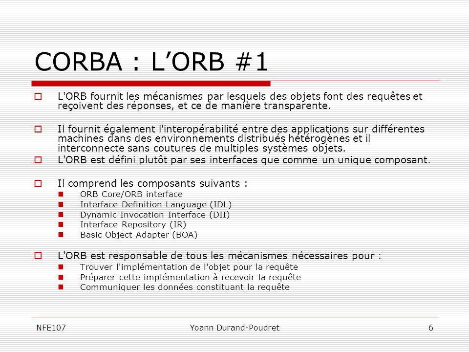 CORBA : L'ORB #1 L ORB fournit les mécanismes par lesquels des objets font des requêtes et reçoivent des réponses, et ce de manière transparente.