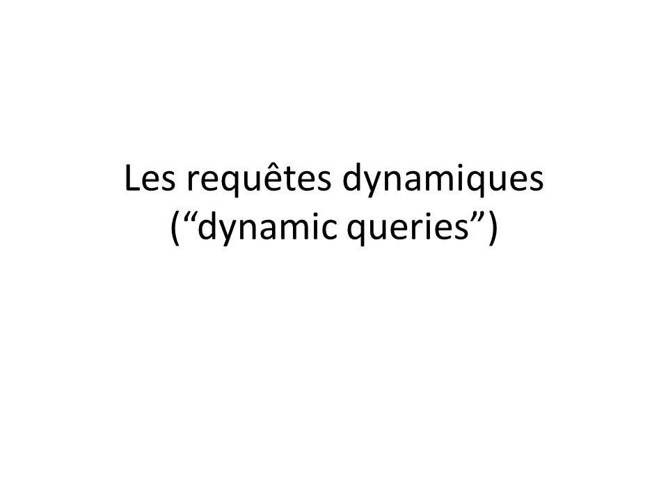 Les requêtes dynamiques ( dynamic queries )