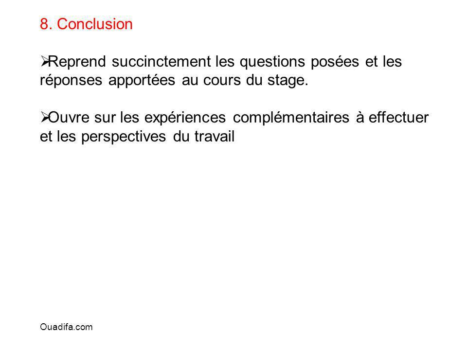 8. Conclusion Reprend succinctement les questions posées et les réponses apportées au cours du stage.