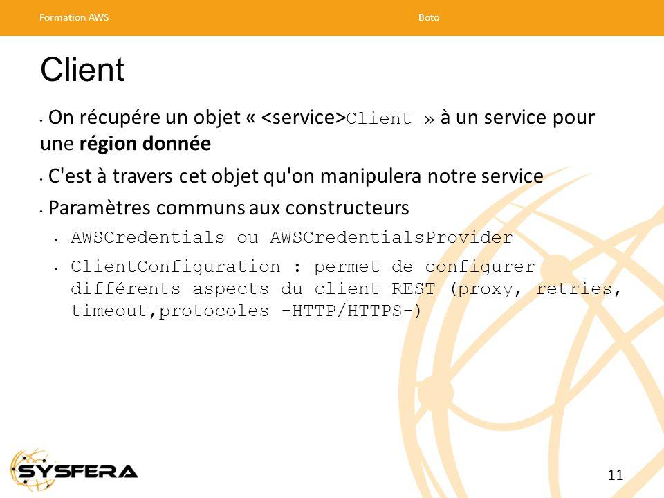 Formation AWS Boto. Client. On récupére un objet « <service>Client » à un service pour une région donnée.