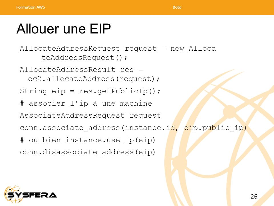 Formation AWS Boto. Allouer une EIP. AllocateAddressRequest request = new Alloca teAddressRequest();