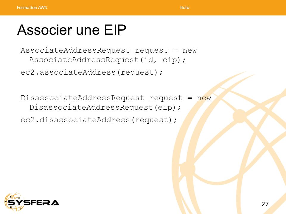 Formation AWS Boto. Associer une EIP. AssociateAddressRequest request = new AssociateAddressRequest(id, eip);