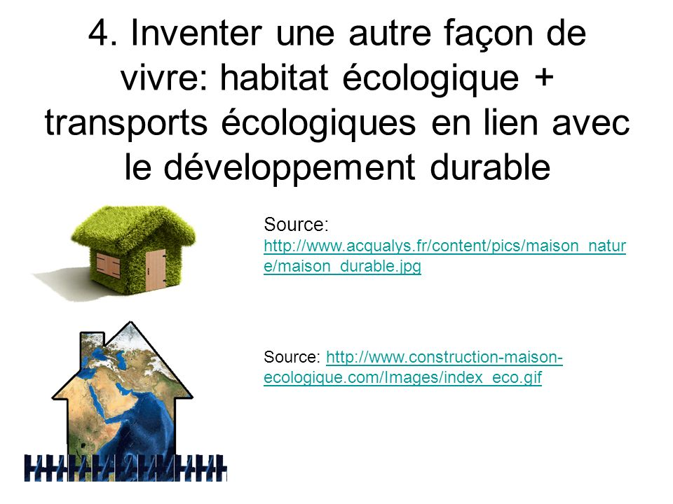 4. Inventer une autre façon de vivre: habitat écologique + transports écologiques en lien avec le développement durable