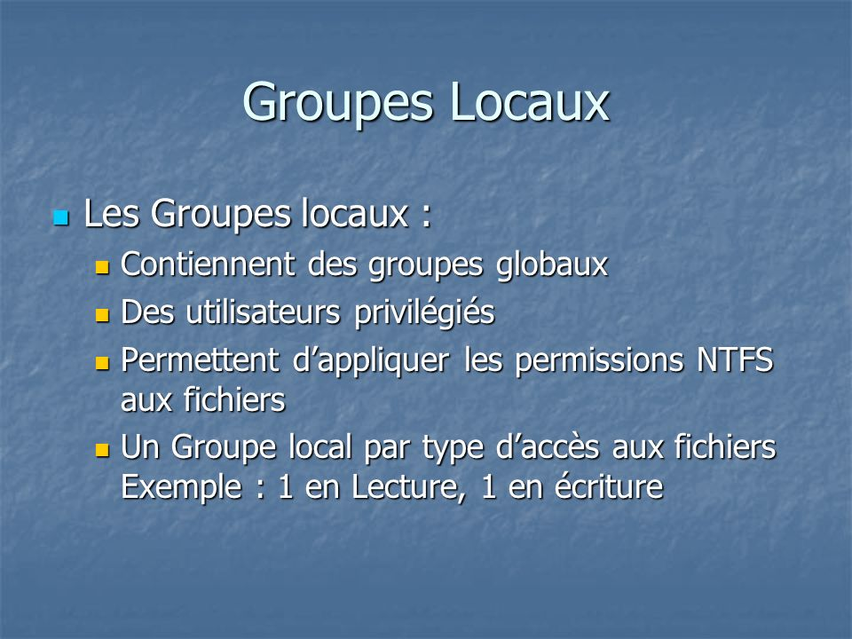 Groupes Locaux Les Groupes locaux : Contiennent des groupes globaux