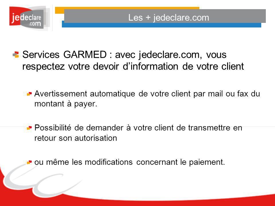 Les + jedeclare.com Services GARMED : avec jedeclare.com, vous respectez votre devoir d'information de votre client.