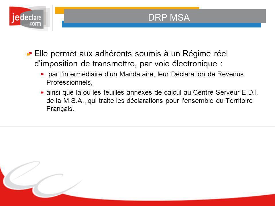 DRP MSA Elle permet aux adhérents soumis à un Régime réel d imposition de transmettre, par voie électronique :