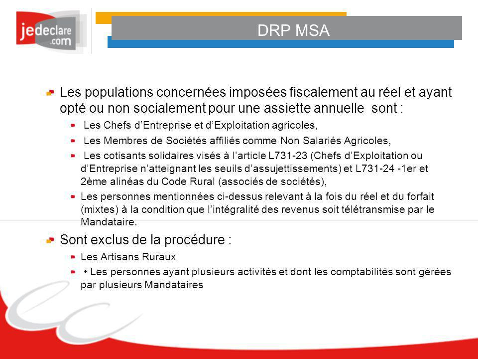 DRP MSA Les populations concernées imposées fiscalement au réel et ayant opté ou non socialement pour une assiette annuelle sont :