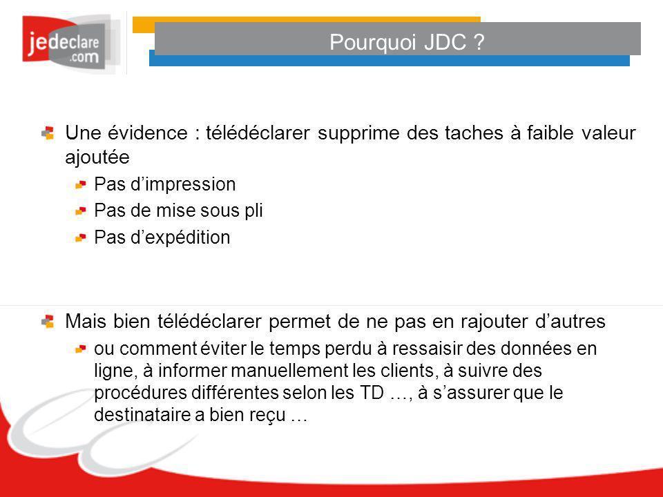 Pourquoi JDC Une évidence : télédéclarer supprime des taches à faible valeur ajoutée. Pas d'impression.