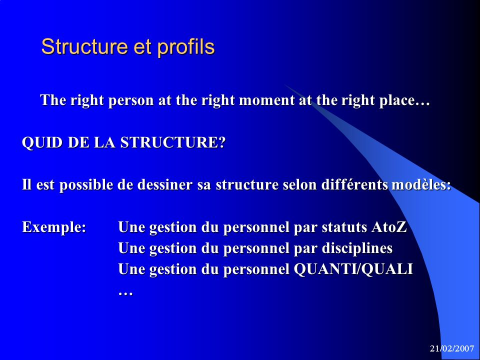 Structure et profils The right person at the right moment at the right place… QUID DE LA STRUCTURE