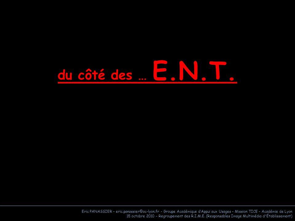 du côté des … E.N.T. Eric PANASSIER – eric.panassier@ac-lyon.fr - Groupe Académique d'Appui aux Usages – Mission TICE – Académie de Lyon.