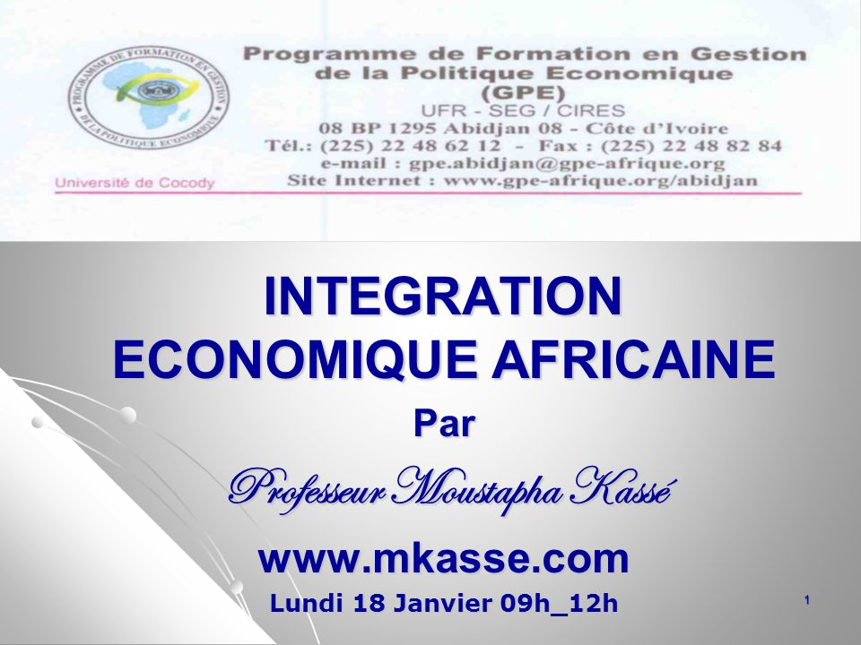 INTEGRATION ECONOMIQUE AFRICAINE Professeur Moustapha Kassé