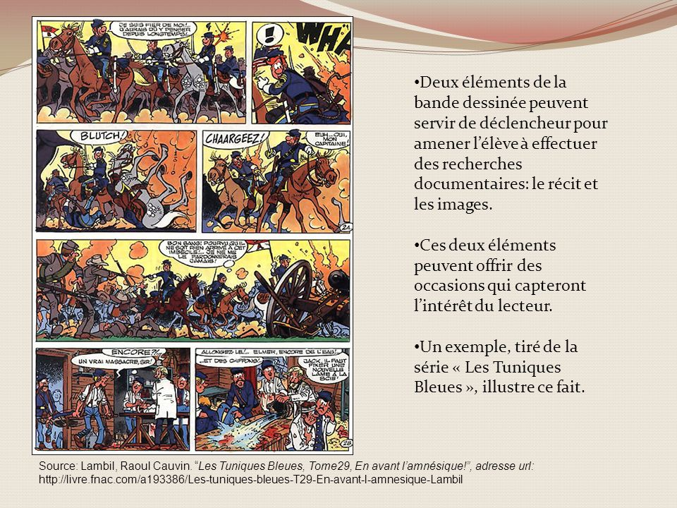 Deux éléments de la bande dessinée peuvent servir de déclencheur pour amener l'élève à effectuer des recherches documentaires: le récit et les images.