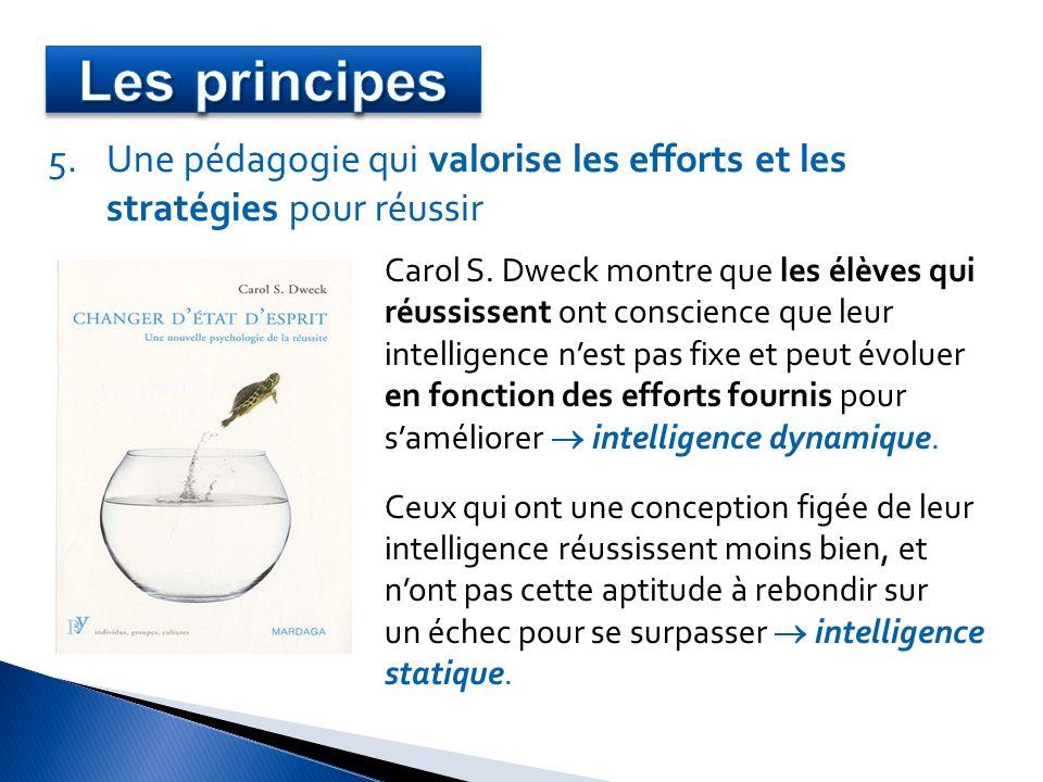 Les principes Une pédagogie qui valorise les efforts et les stratégies pour réussir. Carol S. Dweck montre que les élèves qui.