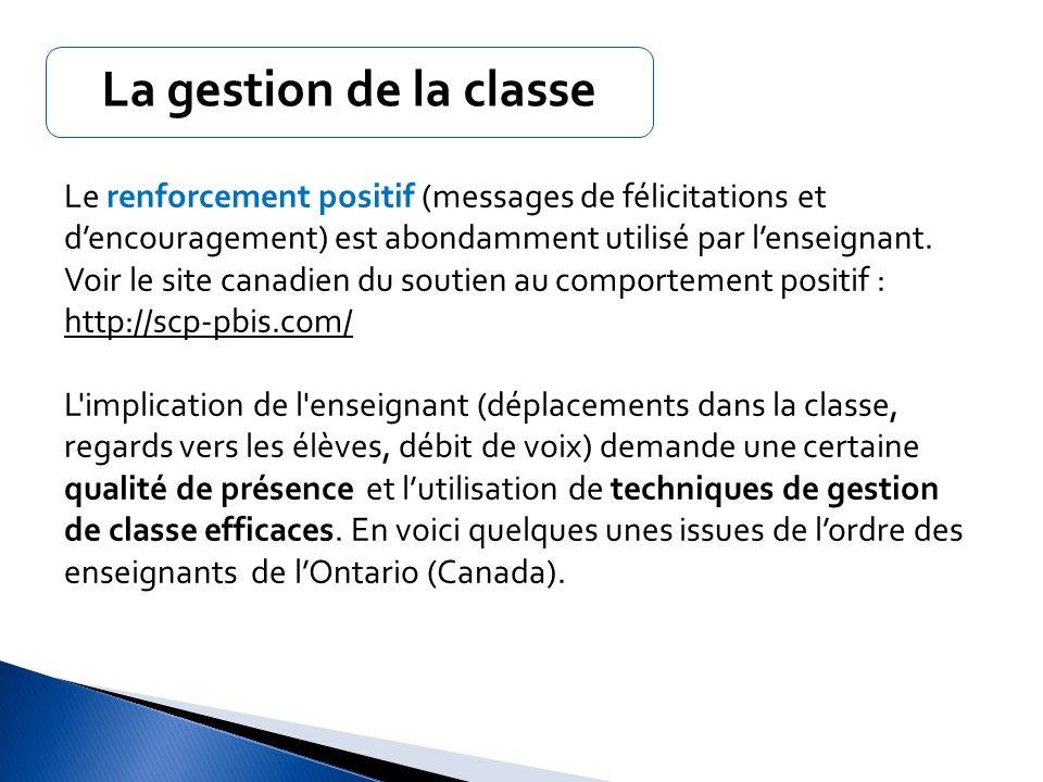 La gestion de la classe Le renforcement positif (messages de félicitations et d'encouragement) est abondamment utilisé par l'enseignant.