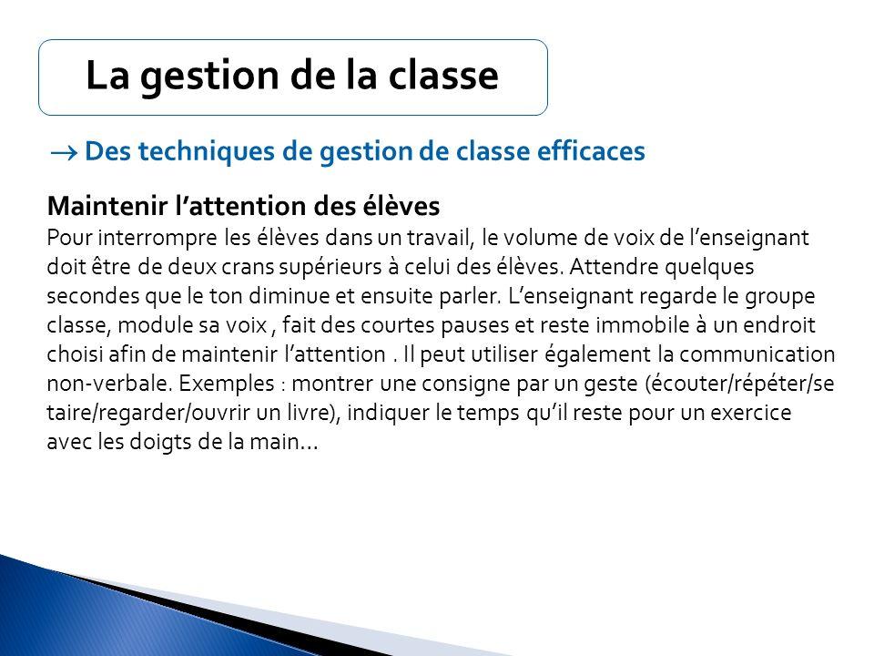 La gestion de la classe  Des techniques de gestion de classe efficaces. Maintenir l'attention des élèves.