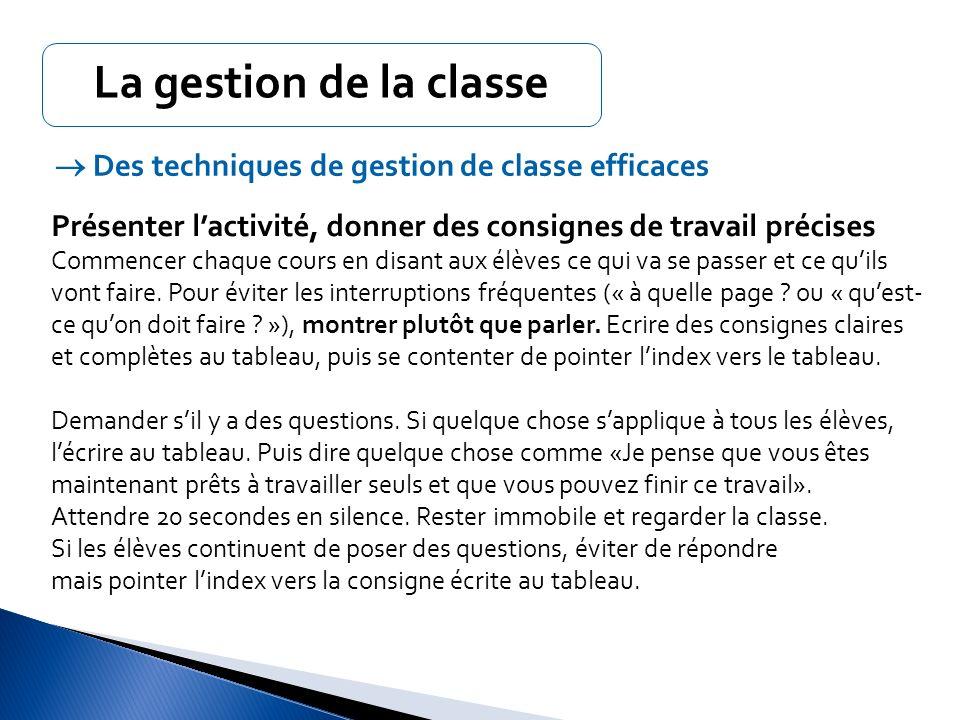 La gestion de la classe  Des techniques de gestion de classe efficaces. Présenter l'activité, donner des consignes de travail précises.