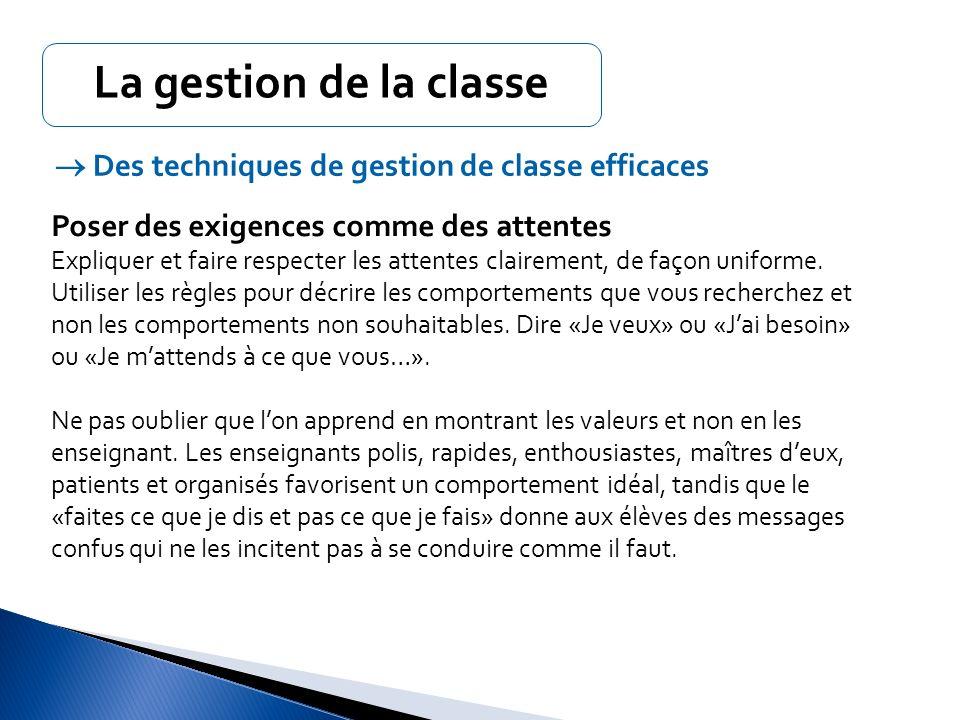 La gestion de la classe  Des techniques de gestion de classe efficaces. Poser des exigences comme des attentes.