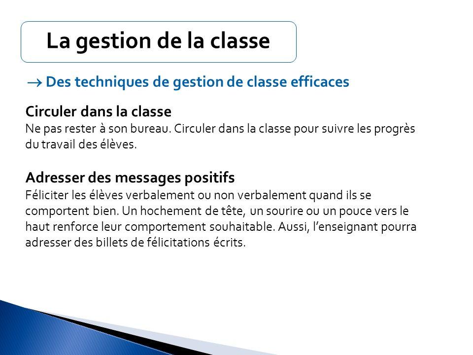 La gestion de la classe  Des techniques de gestion de classe efficaces. Circuler dans la classe.