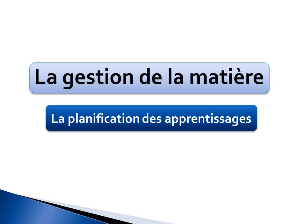La gestion de la matière La planification des apprentissages
