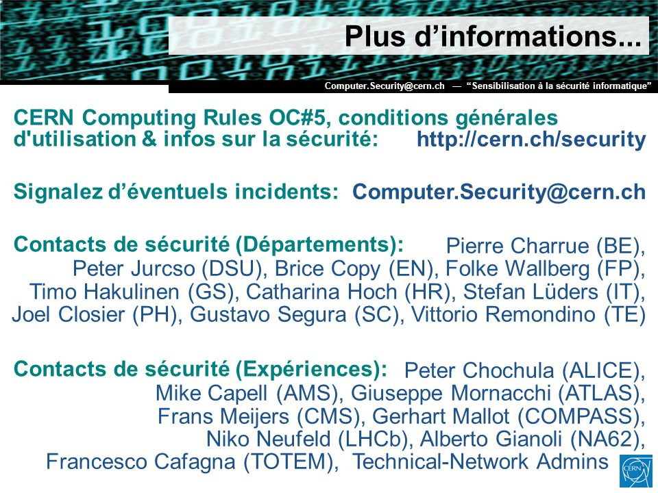 Plus d'informations... http://cern.ch/security. Computer.Security@cern.ch.
