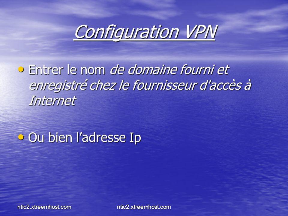 Configuration VPN Entrer le nom de domaine fourni et enregistré chez le fournisseur d accès à Internet.