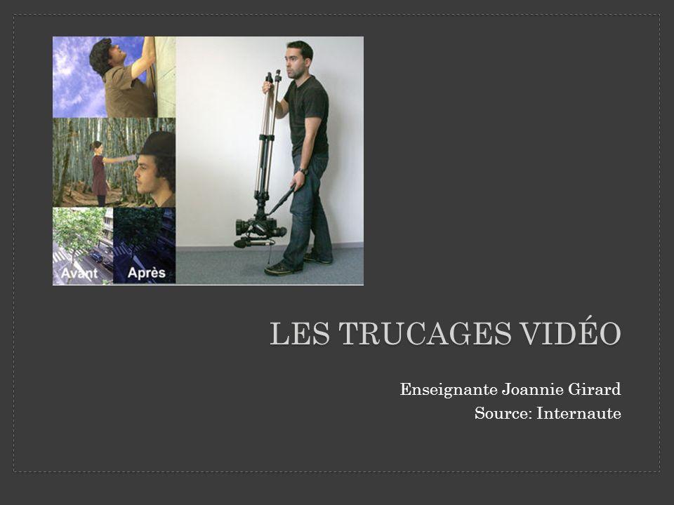 Les trucages vidéo Enseignante Joannie Girard Source: Internaute