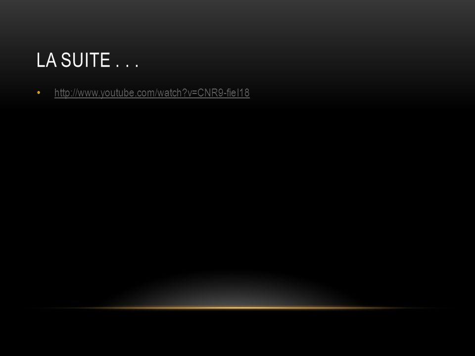 La suite . . . http://www.youtube.com/watch v=CNR9-fiel18