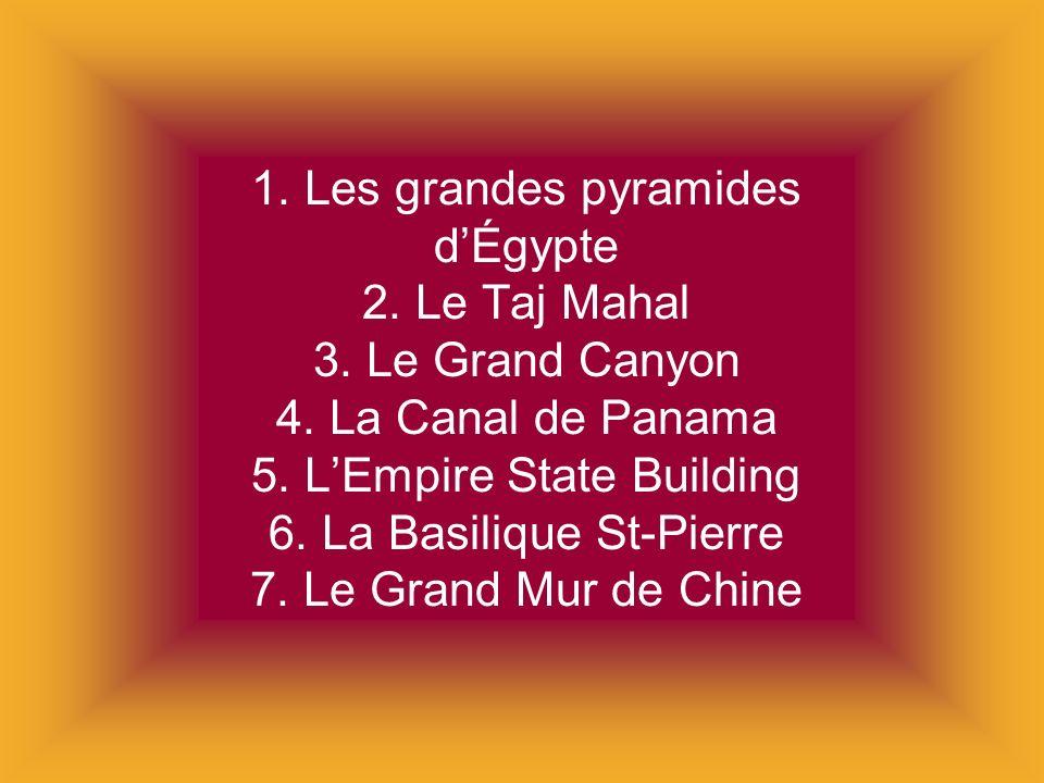 1. Les grandes pyramides d'Égypte 2. Le Taj Mahal 3. Le Grand Canyon 4