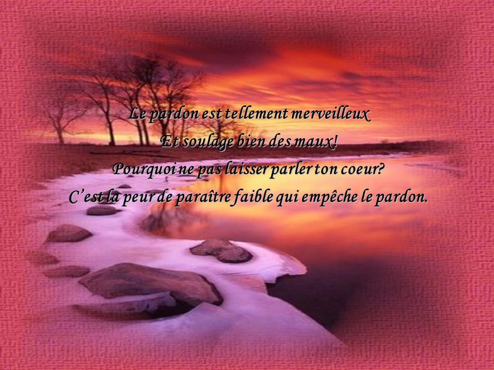 Le pardon est tellement merveilleux Et soulage bien des maux!
