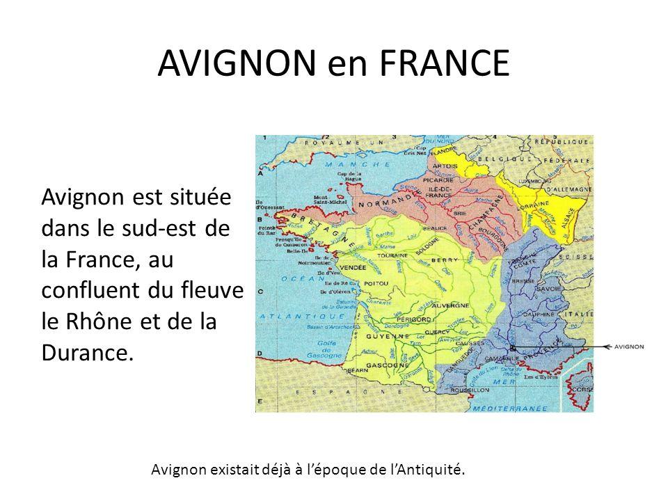 AVIGNON en FRANCE Avignon est située dans le sud-est de
