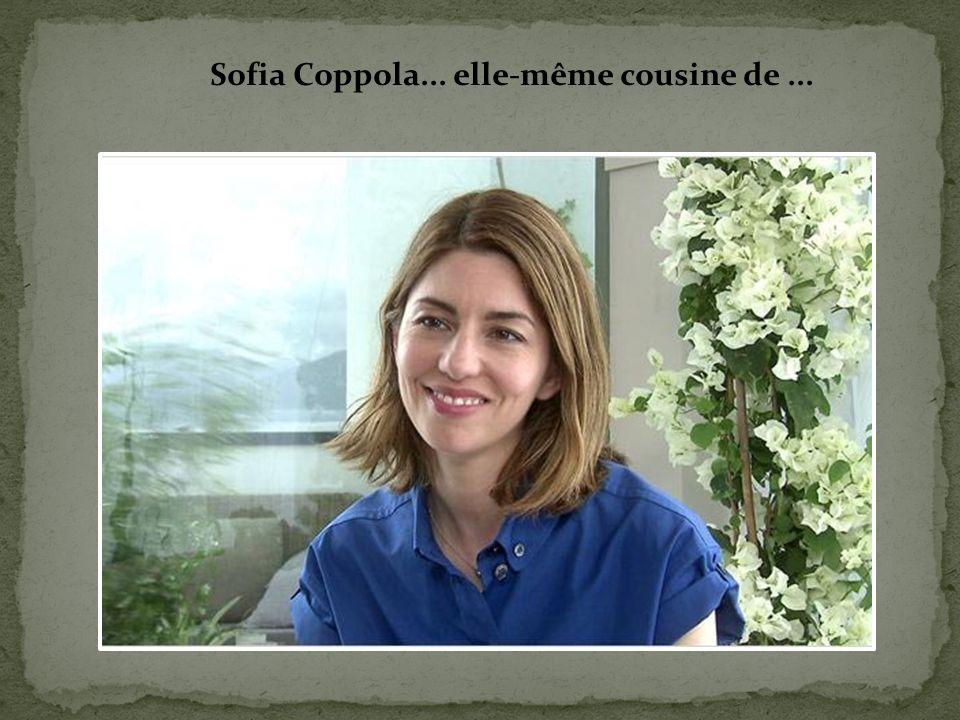 Sofia Coppola... elle-même cousine de ...
